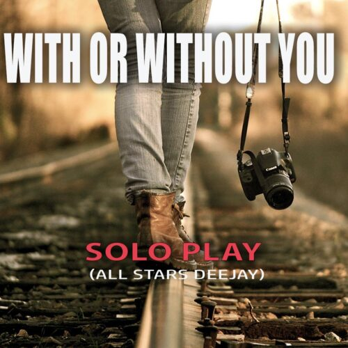 WITH OR WITHOUT YOU ALL STAR DEEJAY